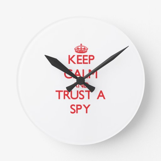 Keep Calm and Trust a Spy Round Wall Clock