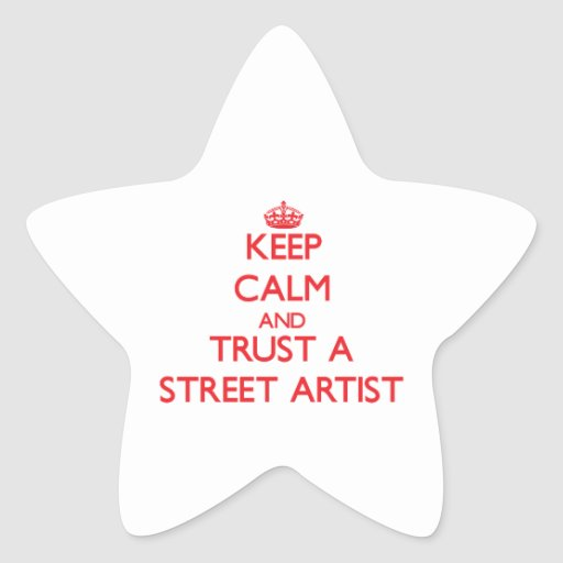 Keep Calm and Trust a Street Artist Stickers