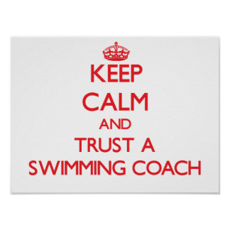 Keep Calm and Trust a Swimming Coach Posters