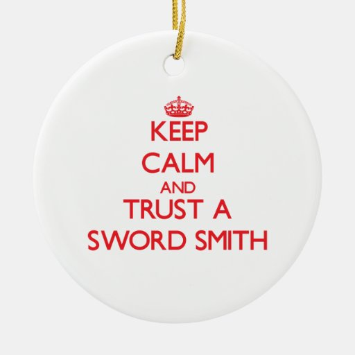 Keep Calm and Trust a Sword Smith Christmas Tree Ornaments