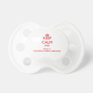 Keep Calm and Trust a Television Camera Operator Baby Pacifier