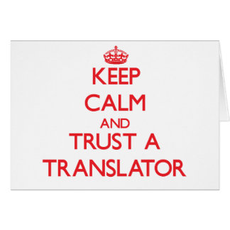 Keep Calm and Trust a Translator Greeting Card