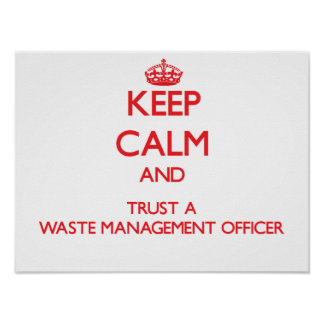 Keep Calm and Trust a Waste Management Officer Print