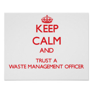Keep Calm and Trust a Waste Management Officer Poster