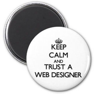 Keep Calm and Trust a Web Designer Refrigerator Magnets