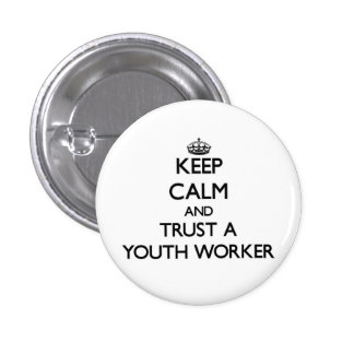 Keep Calm and Trust a Youth Worker Pinback Button