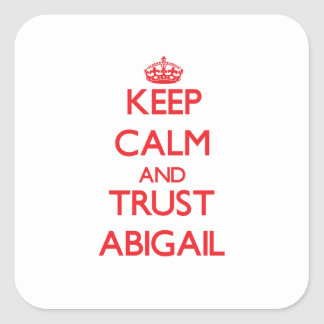 Keep Calm and TRUST Abigail Square Sticker