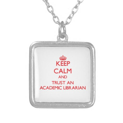 Keep Calm and Trust an Academic Librarian Personalized Necklace