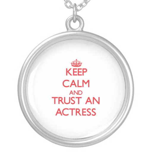 Keep Calm and Trust an Actress Jewelry