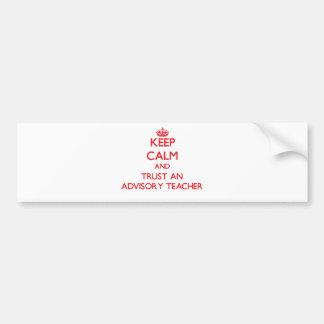 Keep Calm and Trust an Advisory Teacher Bumper Stickers