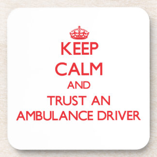 Keep Calm and Trust an Ambulance Driver Drink Coasters