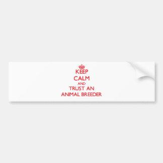 Keep Calm and Trust an Animal Breeder Bumper Sticker