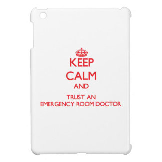 Keep Calm and Trust an Emergency Room Doctor iPad Mini Cover