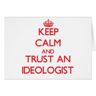 Keep Calm and Trust an Ideologist Greeting Card