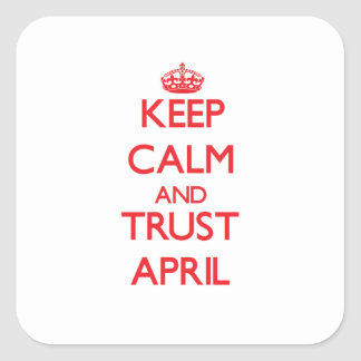 Keep Calm and TRUST April Square Sticker