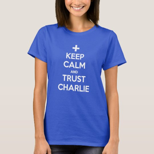 Keep Calm and Trust Charlie Fairhead T-Shirt
