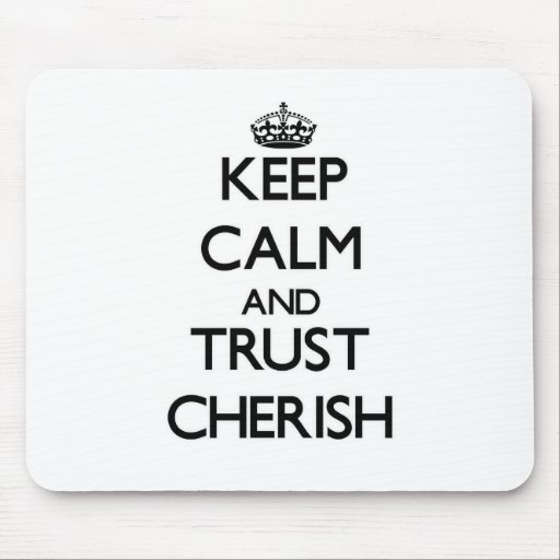 Keep Calm and trust Cherish Mouse Pad
