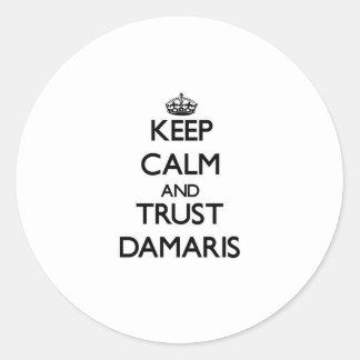 Keep Calm and trust Damaris Round Sticker