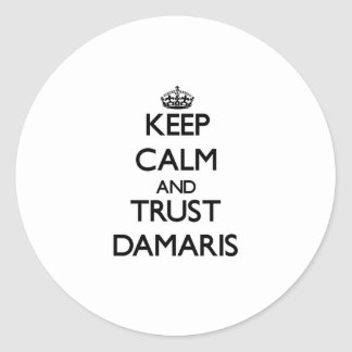 Keep Calm and trust Damaris Round Sticker