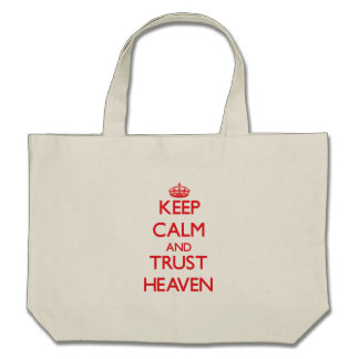 Keep Calm and TRUST Heaven Tote Bags