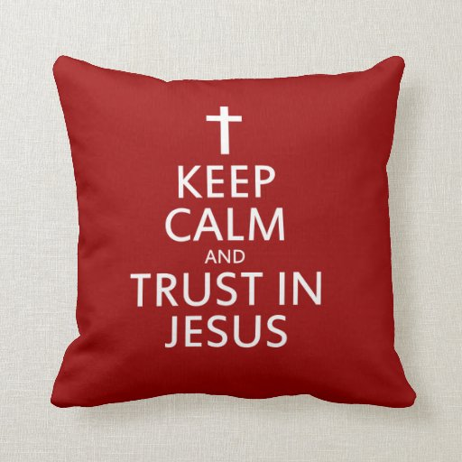 Keep Calm and trust in Jesus Pillows