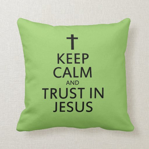 Keep Calm and Trust in Jesus Pillow
