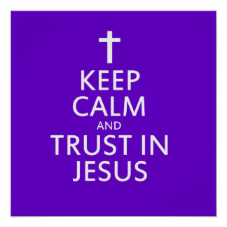 Keep Calm and trust in Jesus Poster