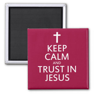 Keep Calm and trust in Jesus Square Magnet