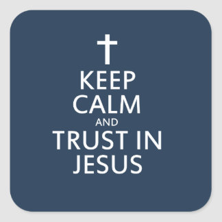 Keep Calm and Trust in Jesus Square Sticker