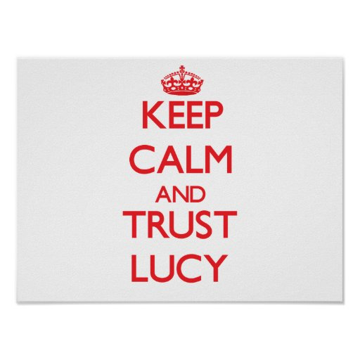 Keep Calm and TRUST Lucy Posters