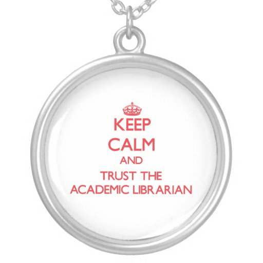 Keep Calm and Trust the Academic Librarian Pendants