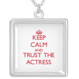 Keep Calm and Trust the Actress Custom Jewelry