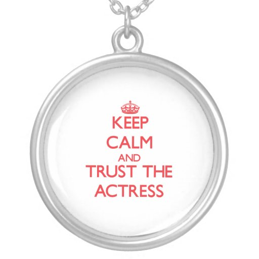 Keep Calm and Trust the Actress Necklace