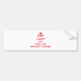 Keep Calm and Trust the Advisory Teacher Bumper Sticker