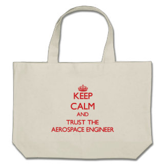 Keep Calm and Trust the Aerospace Engineer Bag