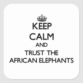 Keep calm and Trust the African Elephants Square Sticker