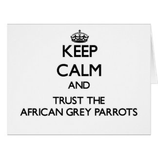 Keep calm and Trust the African Grey Parrots Big Greeting Card