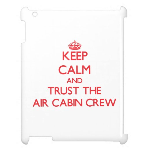 Keep Calm and Trust the Air Cabin Crew iPad Covers