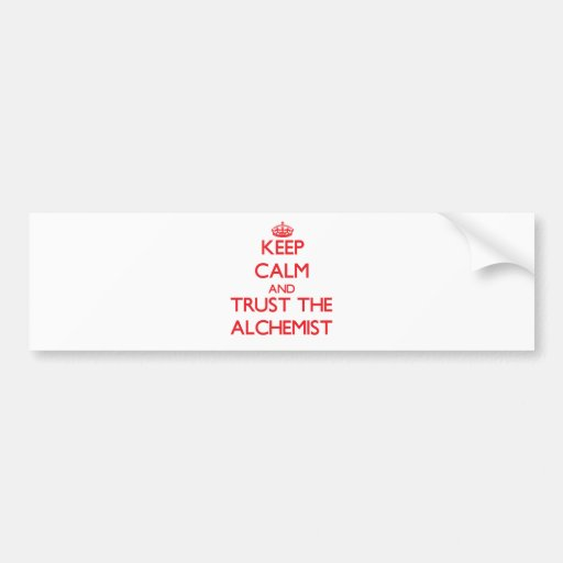 Keep Calm and Trust the Alchemist Bumper Sticker