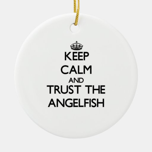 Keep calm and Trust the Angelfish Christmas Ornaments