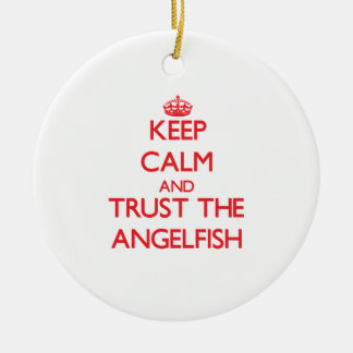 Keep calm and Trust the Angelfish Ornament