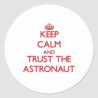 Keep Calm and Trust the Astronaut Classic Round Sticker