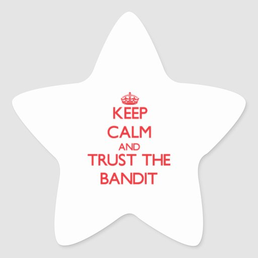 Keep Calm and Trust the Bandit Stickers