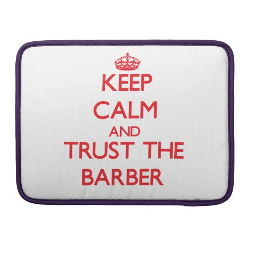 Keep Calm and Trust the Barber Sleeves For MacBooks