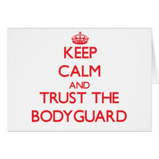 Keep Calm and Trust the Bodyguard Card