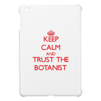 Keep Calm and Trust the Botanist Cover For The iPad Mini