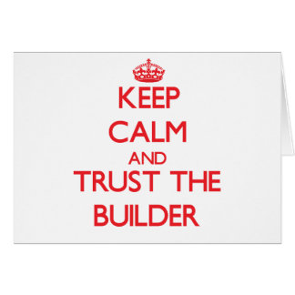 Keep Calm and Trust the Builder Card