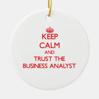 Keep Calm and Trust the Business Analyst Christmas Ornament