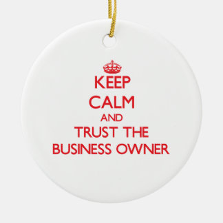 Keep Calm and Trust the Business Owner Ornaments