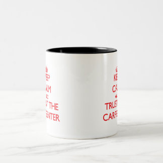 Keep Calm and Trust the Carpenter Two-Tone Coffee Mug